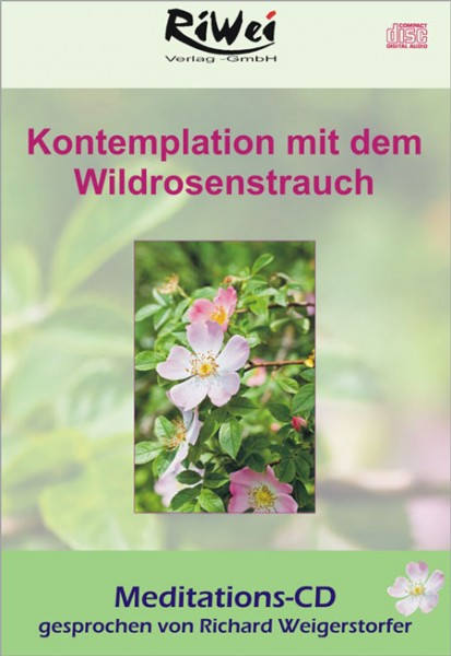 Richard Weigerstorfer - Kontemplation mit dem Wildrosenstrauch (Meditations-CD)
