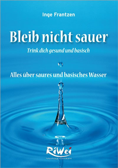 Inge Frantzen - Bleib nicht sauer, trink dich gesund und basisch
